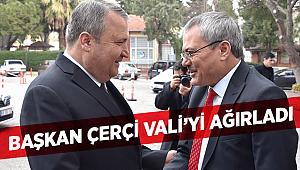 BAŞKAN ÇERÇİ VALİ'Yİ AĞIRLADI