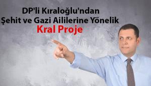 DP'li Kıraloğlu'ndan Şehit ve Gazi Aililerine Yönelik Kral Proje