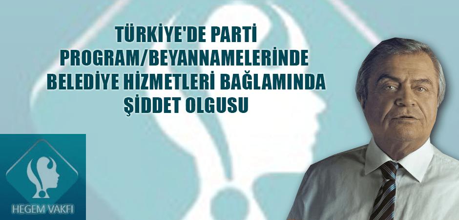 TÜRKİYE'DE PARTİ PROGRAM/BEYANNAMELERİNDE BELEDİYE HİZMETLERİ BAĞLAMINDA ŞİDDET OLGUSU