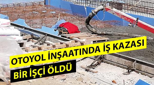 Manisa'da otoyol inşaatında iş kazası: 1 ölü