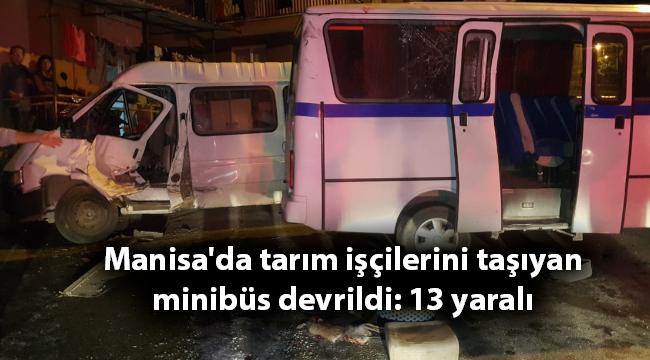 Manisa'da tarım işçilerini taşıyan minibüs devrildi: 13 yaralı