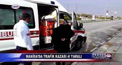 MANİSA'DA TRAFİK KAZASI 6 YARALI